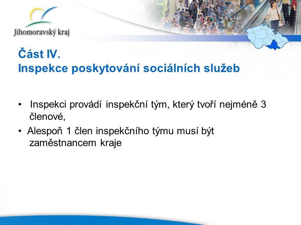 Část IV. Inspekce poskytování sociálních služeb Inspekci provádí inspekční tým, který tvoří nejméně 3 členové, Alespoň 1 člen inspekčního týmu musí bý