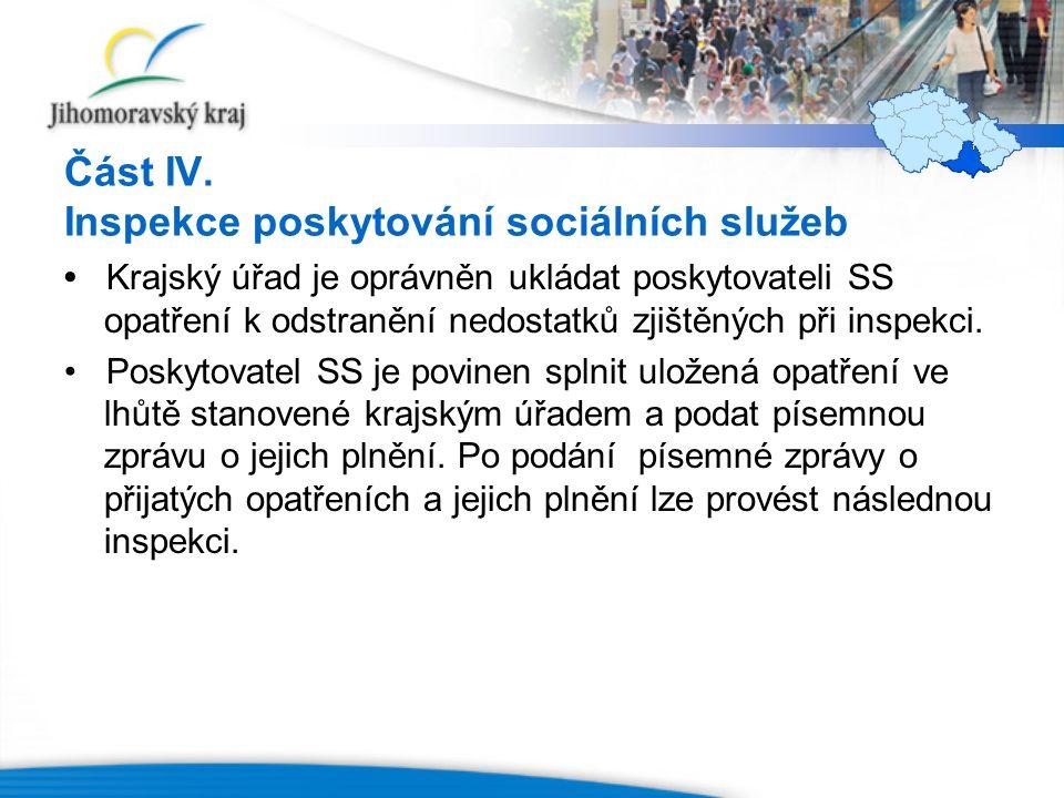 Část IV. Inspekce poskytování sociálních služeb Krajský úřad je oprávněn ukládat poskytovateli SS opatření k odstranění nedostatků zjištěných při insp