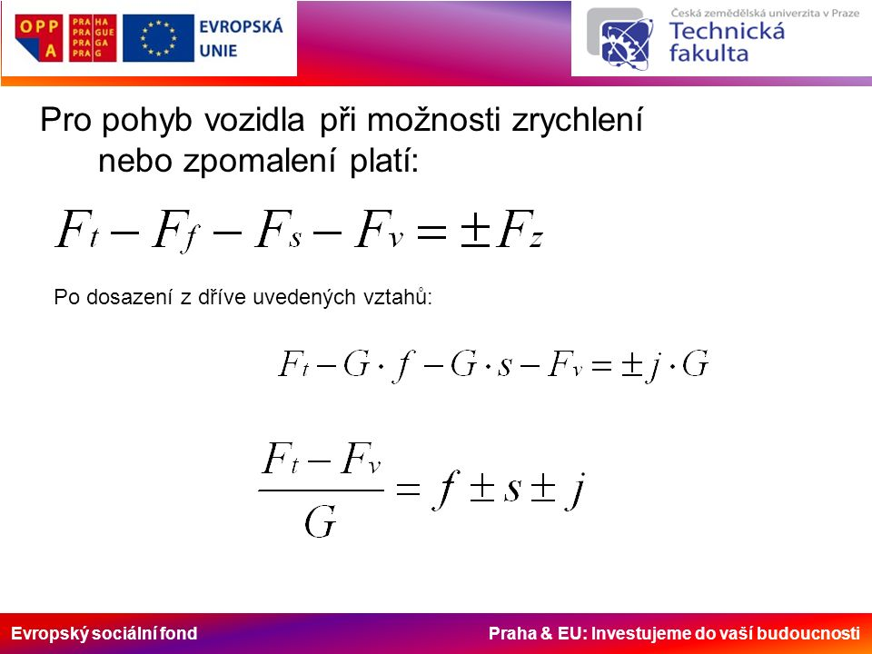 Evropský sociální fond Praha & EU: Investujeme do vaší budoucnosti Dynamický faktor Dynamický faktor – přebytek tážné síly vozidla po překonání odporu vzduch vztažený na jednotku tíhy vozidla při dané rychlosti.