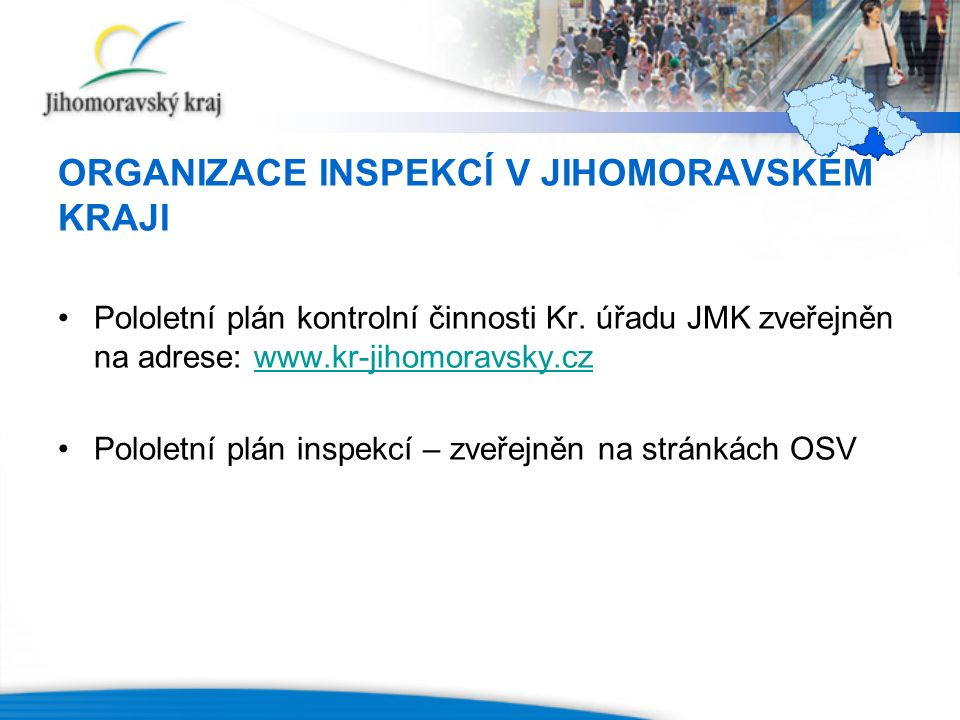 ORGANIZACE INSPEKCÍ V JIHOMORAVSKÉM KRAJI Pololetní plán kontrolní činnosti Kr. úřadu JMK zveřejněn na adrese: www.kr-jihomoravsky.czwww.kr-jihomoravs