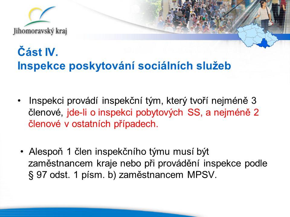 Část IV. Inspekce poskytování sociálních služeb Inspekci provádí inspekční tým, který tvoří nejméně 3 členové, jde-li o inspekci pobytových SS, a nejm
