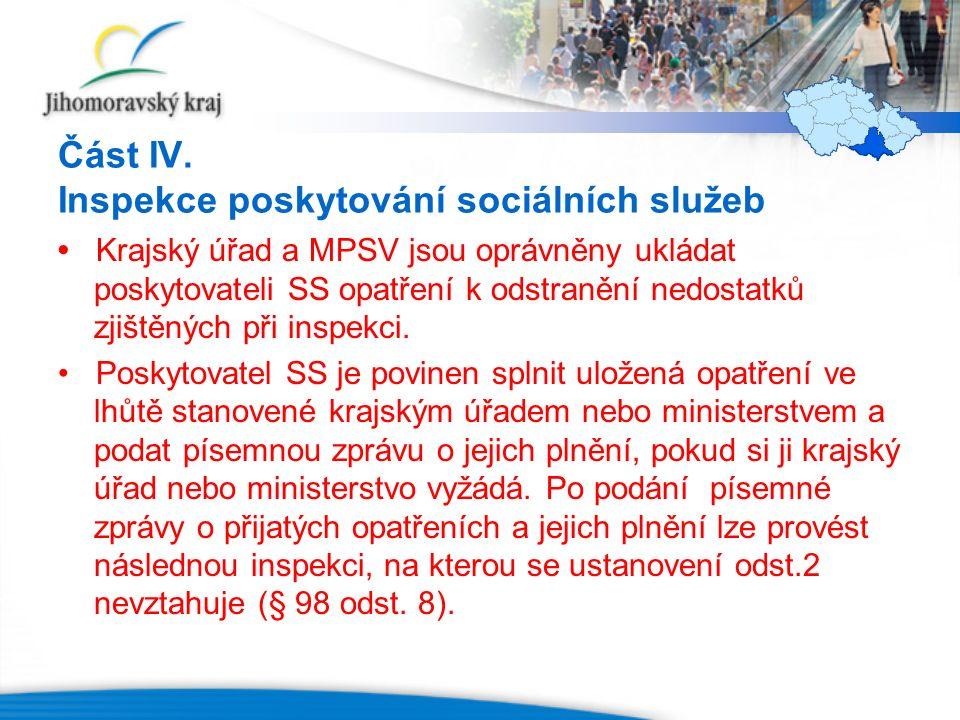 Část IV. Inspekce poskytování sociálních služeb Krajský úřad a MPSV jsou oprávněny ukládat poskytovateli SS opatření k odstranění nedostatků zjištěnýc