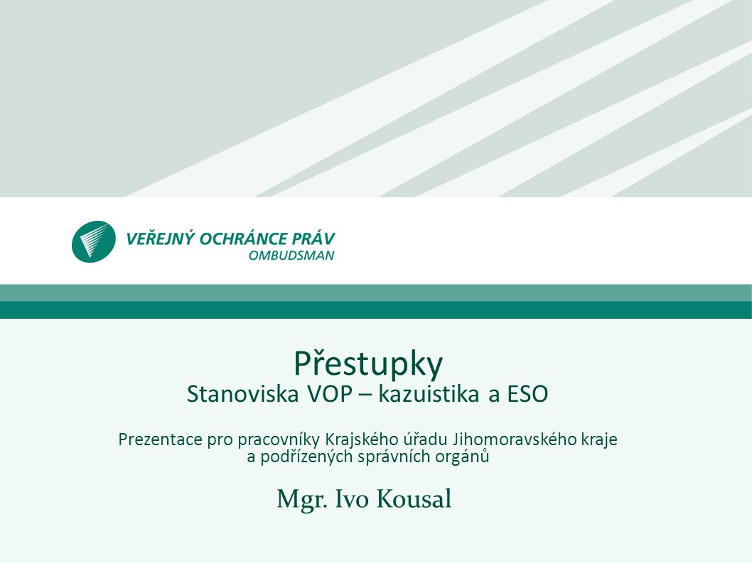 Přestupky Stanoviska VOP – kazuistika a ESO Prezentace pro pracovníky Krajského úřadu Jihomoravského kraje a podřízených správních orgánů Mgr.