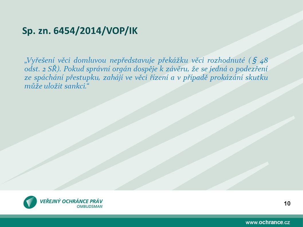 """www.ochrance.cz 10 Sp. zn. 6454/2014/VOP/IK """"Vyřešení věci domluvou nepředstavuje překážku věci rozhodnuté (§ 48 odst. 2 SŘ). Pokud správní orgán dosp"""