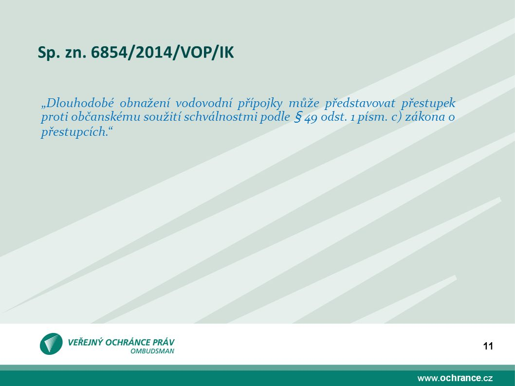 """www.ochrance.cz 11 Sp. zn. 6854/2014/VOP/IK """"Dlouhodobé obnažení vodovodní přípojky může představovat přestupek proti občanskému soužití schválnostmi"""