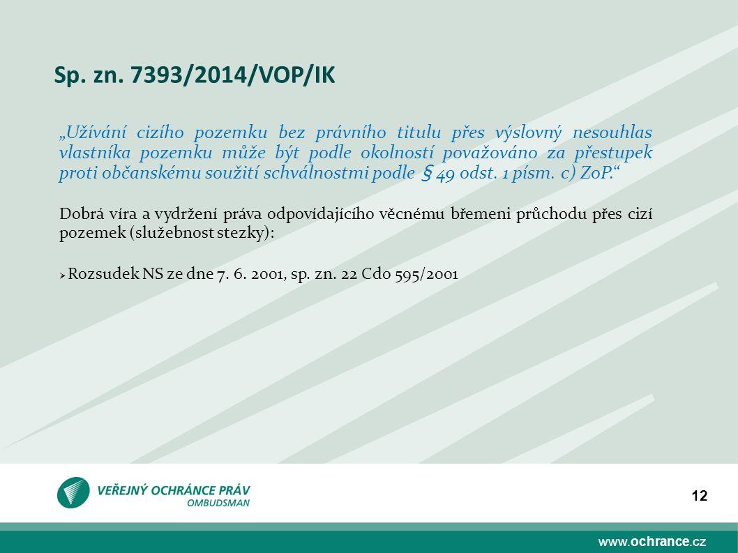 """www.ochrance.cz 12 Sp. zn. 7393/2014/VOP/IK """"Užívání cizího pozemku bez právního titulu přes výslovný nesouhlas vlastníka pozemku může být podle okoln"""