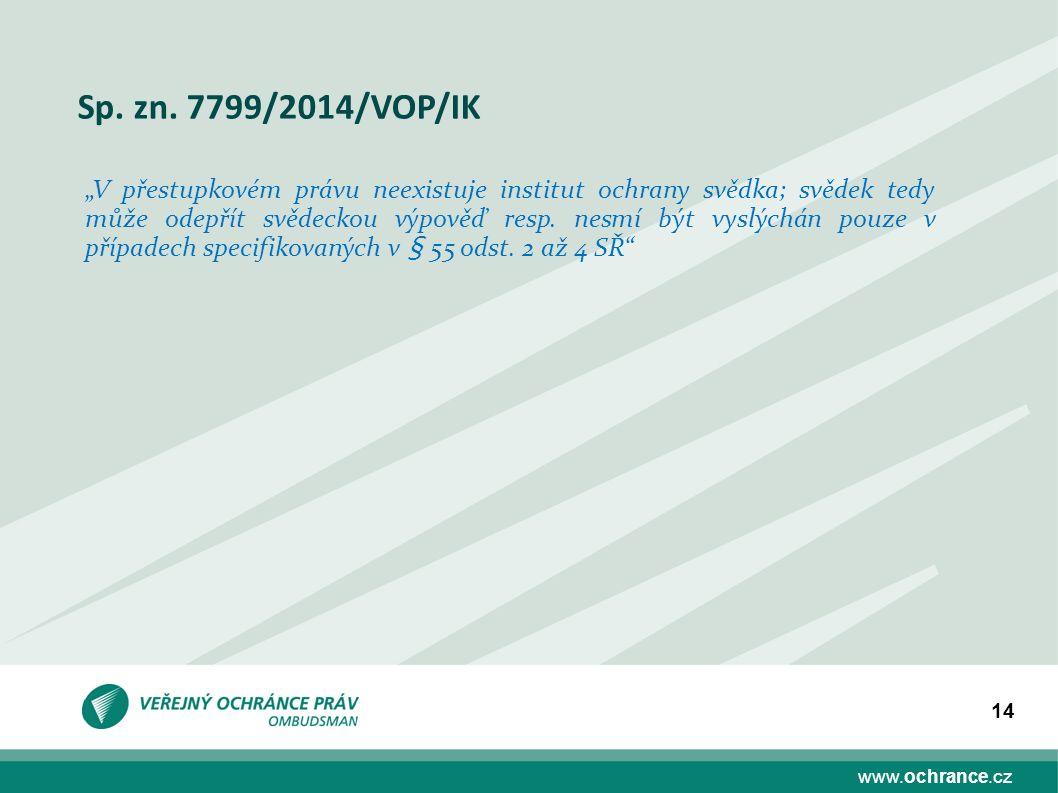 """www.ochrance.cz 14 Sp. zn. 7799/2014/VOP/IK """"V přestupkovém právu neexistuje institut ochrany svědka; svědek tedy může odepřít svědeckou výpověď resp."""
