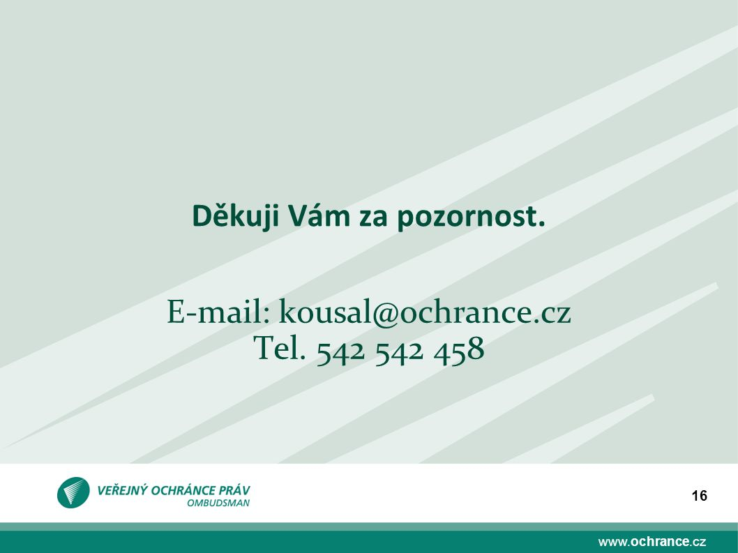www.ochrance.cz 16 Děkuji Vám za pozornost. E-mail: kousal@ochrance.cz Tel. 542 542 458