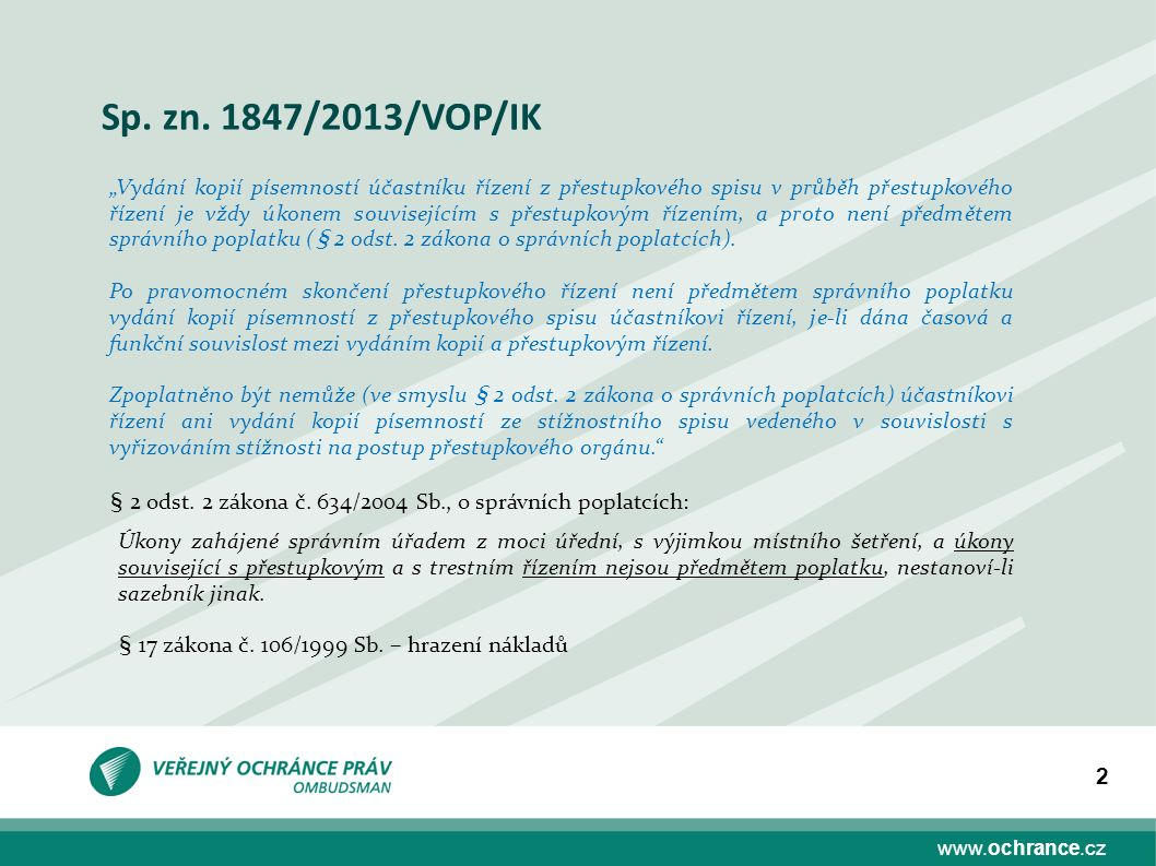 """www.ochrance.cz 2 Sp. zn. 1847/2013/VOP/IK """"Vydání kopií písemností účastníku řízení z přestupkového spisu v průběh přestupkového řízení je vždy úkone"""