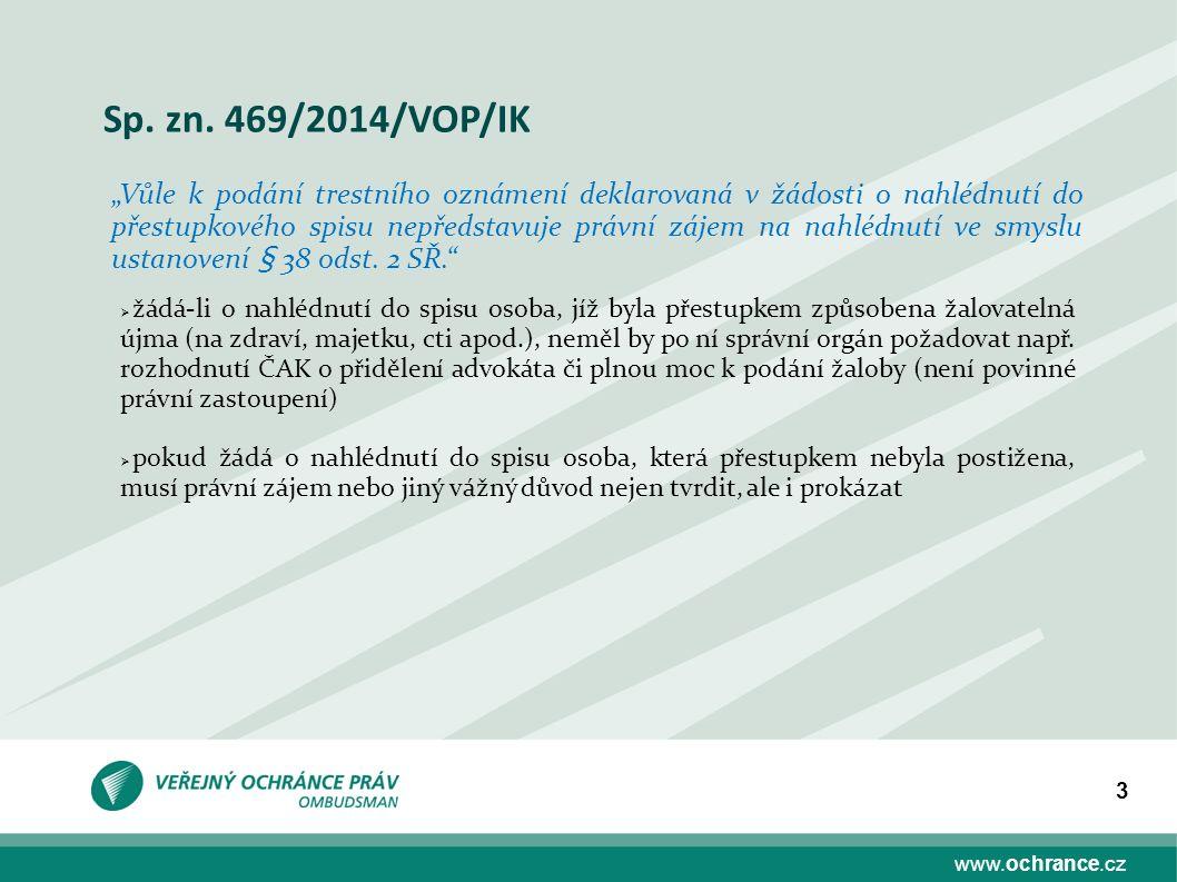 """www.ochrance.cz 3 Sp. zn. 469/2014/VOP/IK """"Vůle k podání trestního oznámení deklarovaná v žádosti o nahlédnutí do přestupkového spisu nepředstavuje pr"""
