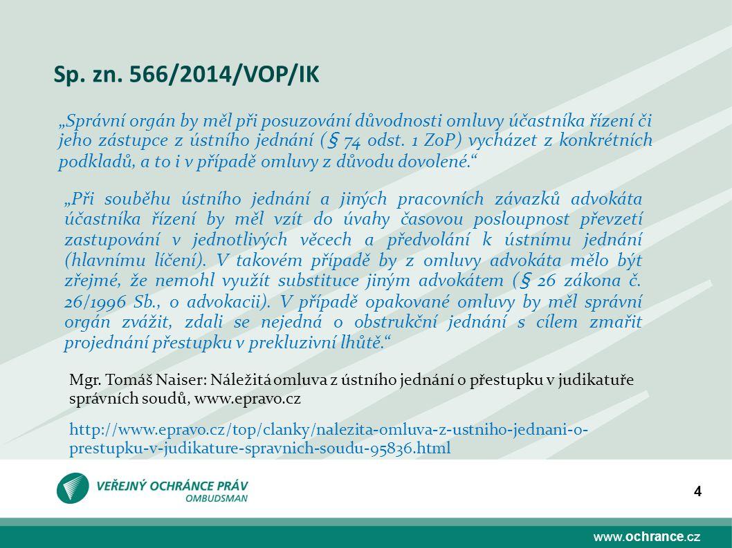 """www.ochrance.cz 4 Sp. zn. 566/2014/VOP/IK """"Správní orgán by měl při posuzování důvodnosti omluvy účastníka řízení či jeho zástupce z ústního jednání ("""
