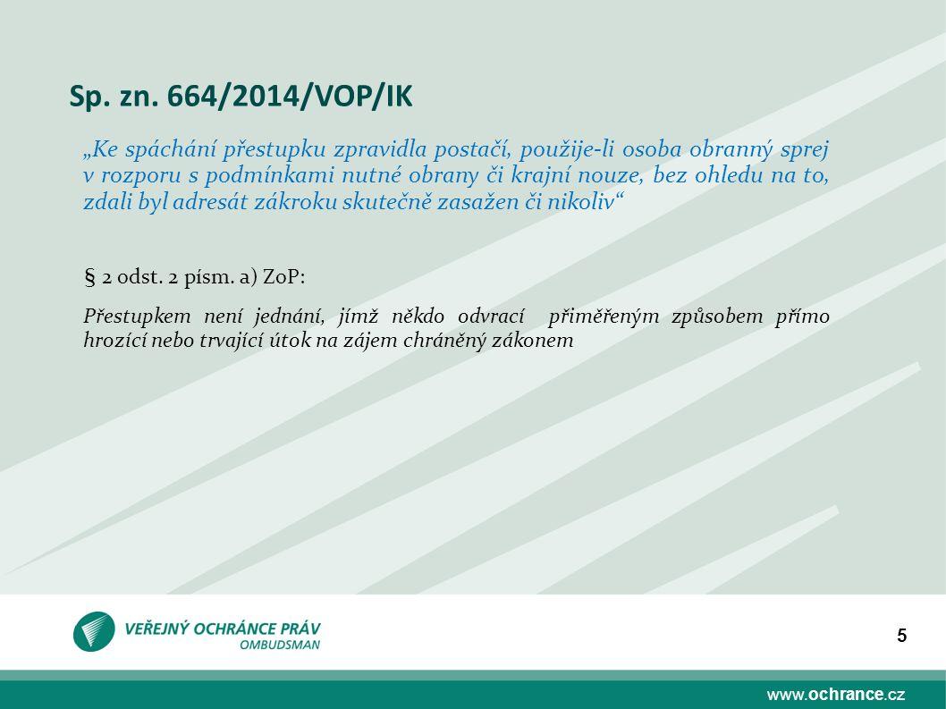 """www.ochrance.cz 5 Sp. zn. 664/2014/VOP/IK """"Ke spáchání přestupku zpravidla postačí, použije-li osoba obranný sprej v rozporu s podmínkami nutné obrany"""
