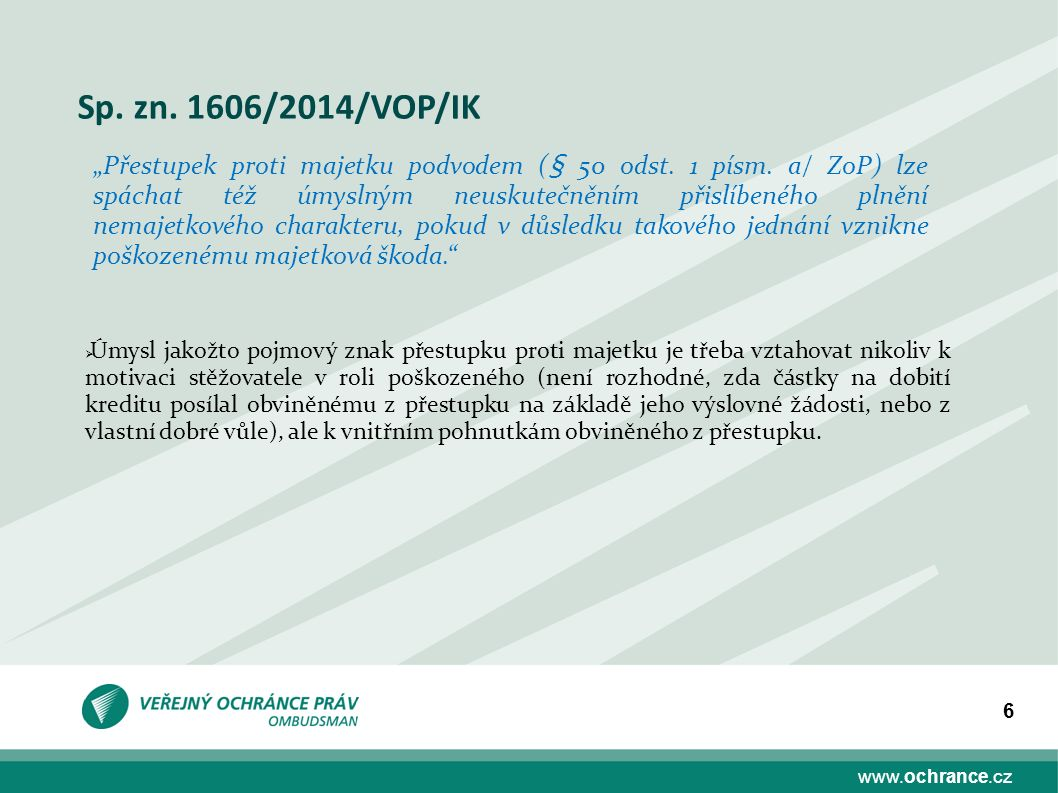 """www.ochrance.cz 6 Sp. zn. 1606/2014/VOP/IK """"Přestupek proti majetku podvodem (§ 50 odst. 1 písm. a/ ZoP) lze spáchat též úmyslným neuskutečněním přisl"""