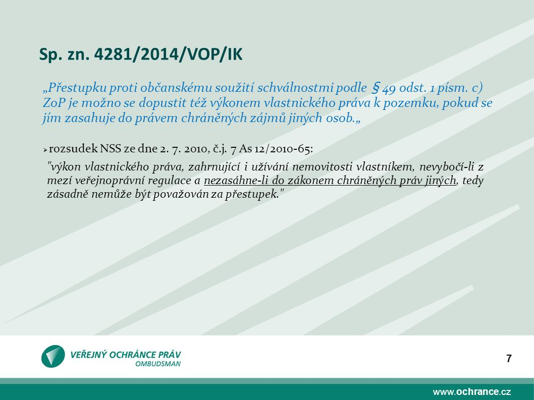 """www.ochrance.cz 7 Sp. zn. 4281/2014/VOP/IK """"Přestupku proti občanskému soužití schválnostmi podle § 49 odst. 1 písm. c) ZoP je možno se dopustit též v"""