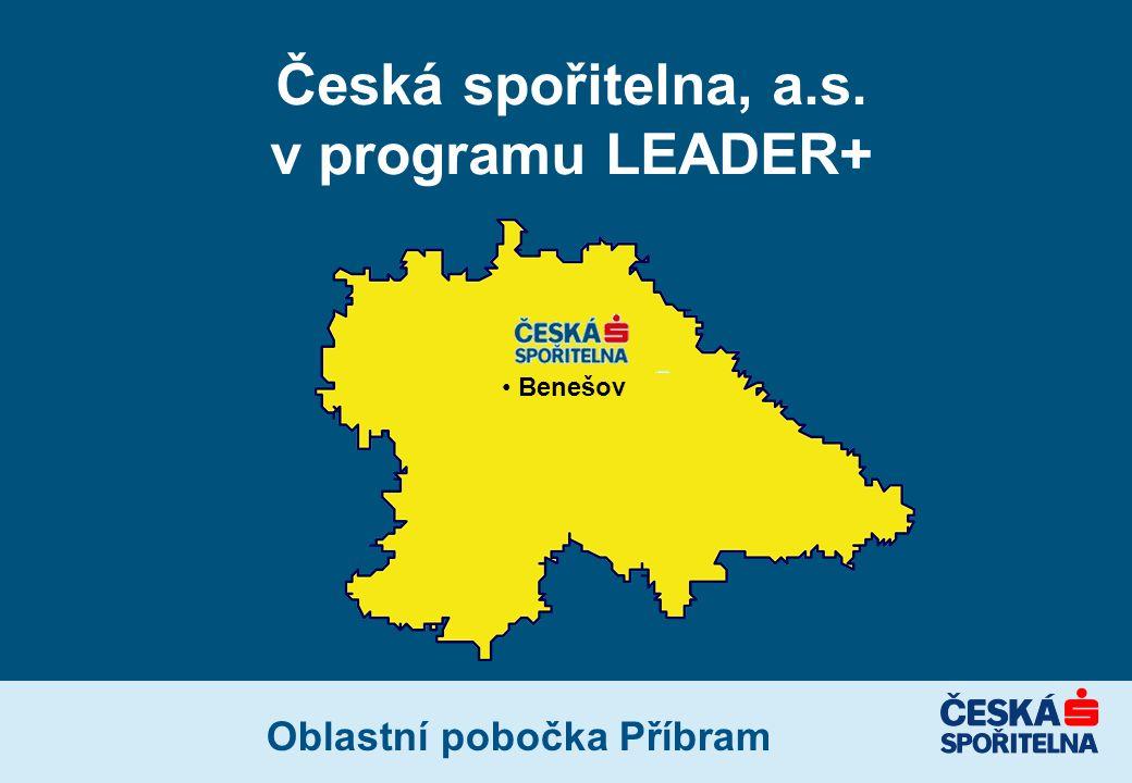 Česká spořitelna, a.s. v programu LEADER+ Oblastní pobočka Příbram Benešov