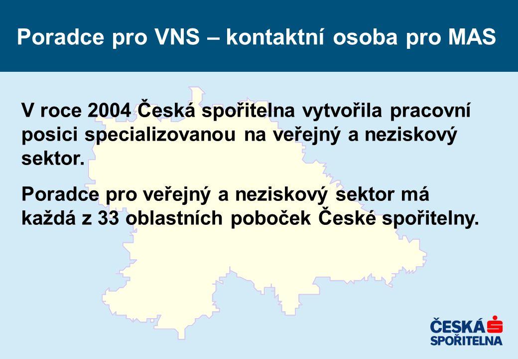 Poradce pro VNS – kontaktní osoba pro MAS V roce 2004 Česká spořitelna vytvořila pracovní posici specializovanou na veřejný a neziskový sektor. Poradc