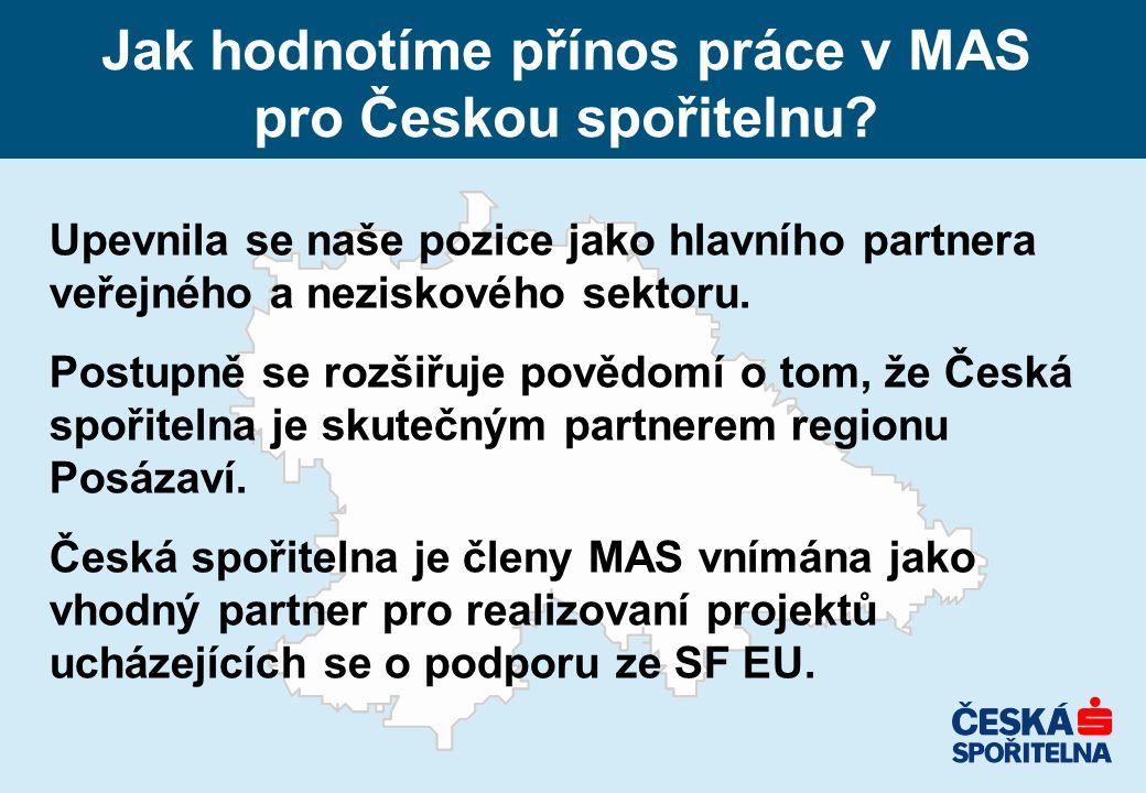 Jak hodnotíme přínos práce v MAS pro Českou spořitelnu? Upevnila se naše pozice jako hlavního partnera veřejného a neziskového sektoru. Postupně se ro