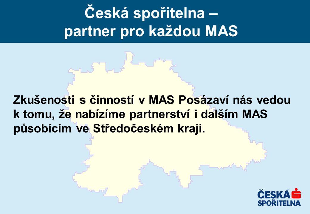 Česká spořitelna – partner pro každou MAS Zkušenosti s činností v MAS Posázaví nás vedou k tomu, že nabízíme partnerství i dalším MAS působícím ve Stř