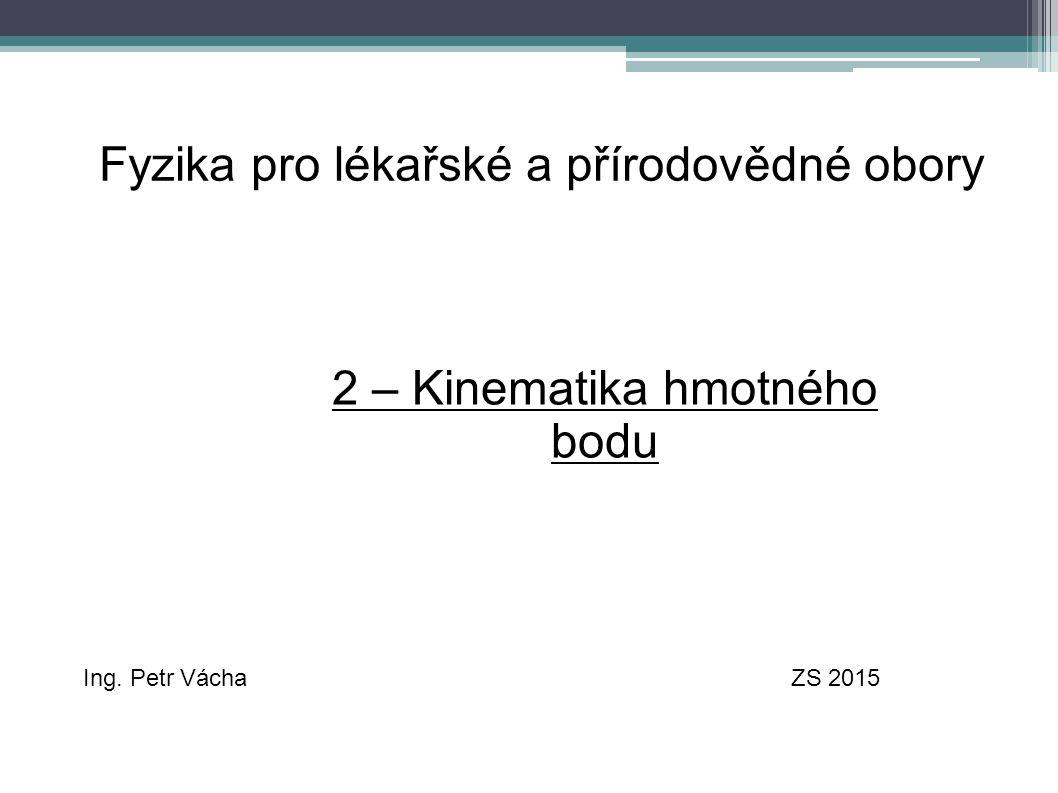 Fyzika pro lékařské a přírodovědné obory Ing. Petr VáchaZS 2015 2 – Kinematika hmotného bodu