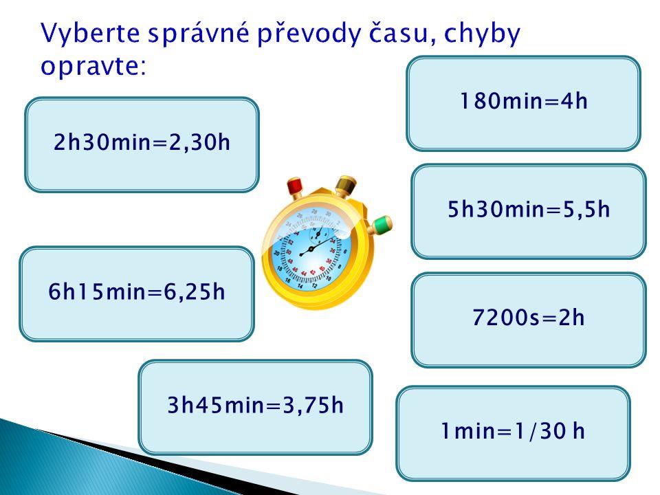 2h30min=2,30h 180min=4h 6h15min=6,25h 3h45min=3,75h 1min=1/30 h 7200s=2h 5h30min=5,5h