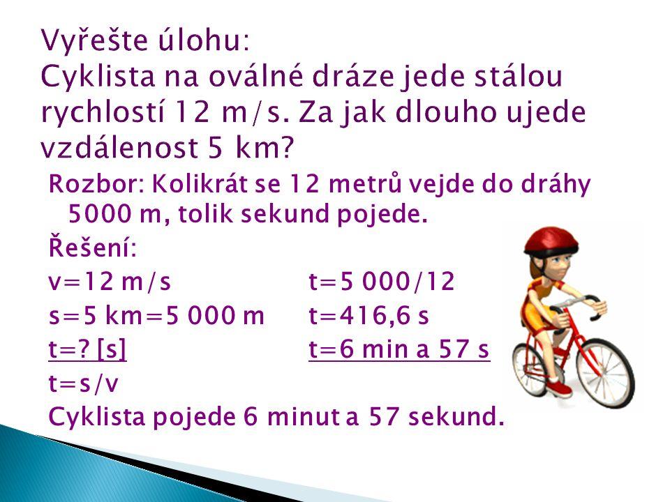 Rozbor: Kolikrát se 12 metrů vejde do dráhy 5000 m, tolik sekund pojede.