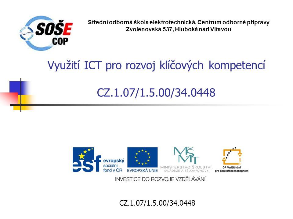 Využití ICT pro rozvoj klíčových kompetencí CZ.1.07/1.5.00/34.0448 Střední odborná škola elektrotechnická, Centrum odborné přípravy Zvolenovská 537, Hluboká nad Vltavou CZ.1.07/1.5.00/34.0448