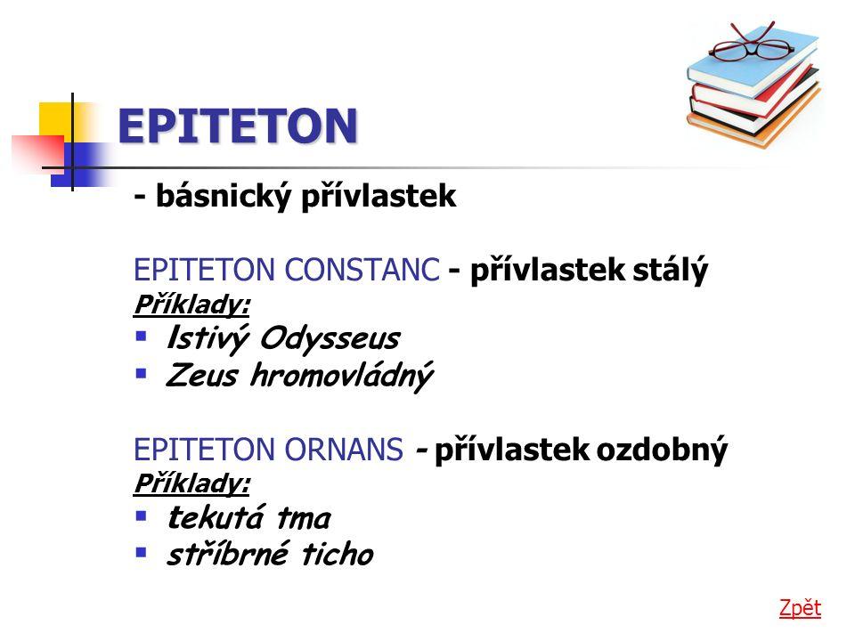 EPITETON - básnický přívlastek EPITETON CONSTANC - přívlastek stálý Příklady:  l stivý Odysseus  Zeus hromovládný EPITETON ORNANS - přívlastek ozdobný Příklady:  t ekutá tma  stříbrné ticho Zpět
