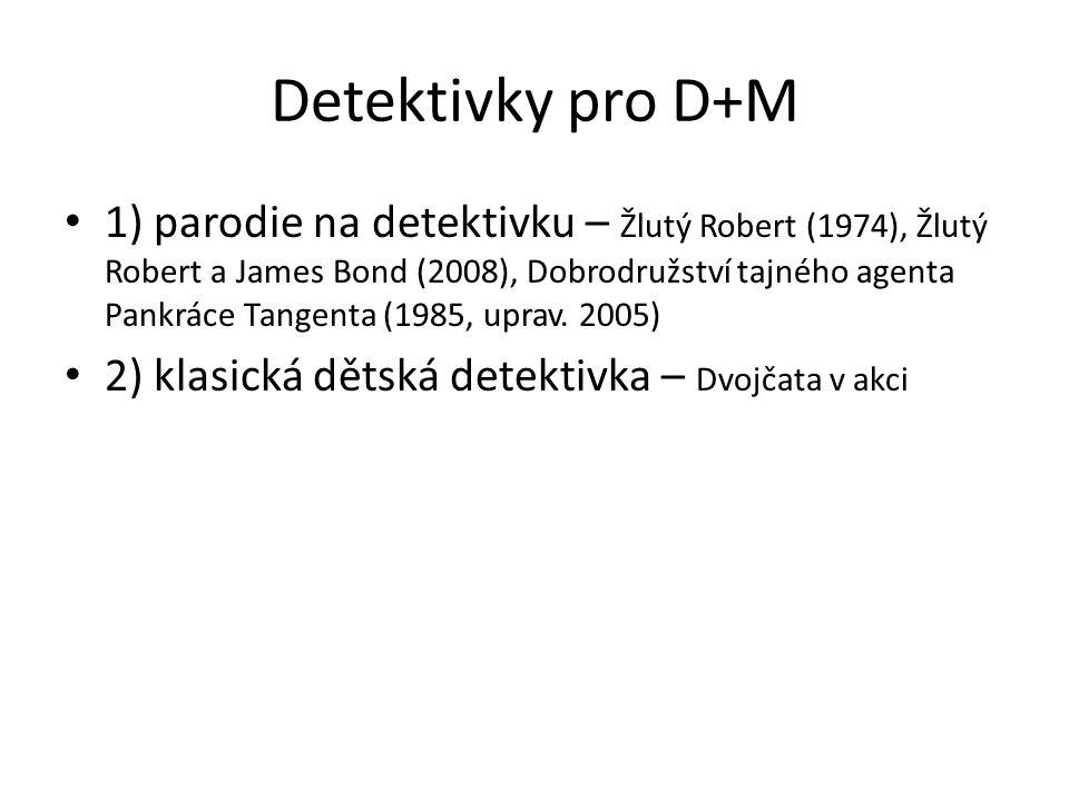 Detektivky pro D+M 1) parodie na detektivku – Žlutý Robert (1974), Žlutý Robert a James Bond (2008), Dobrodružství tajného agenta Pankráce Tangenta (1985, uprav.