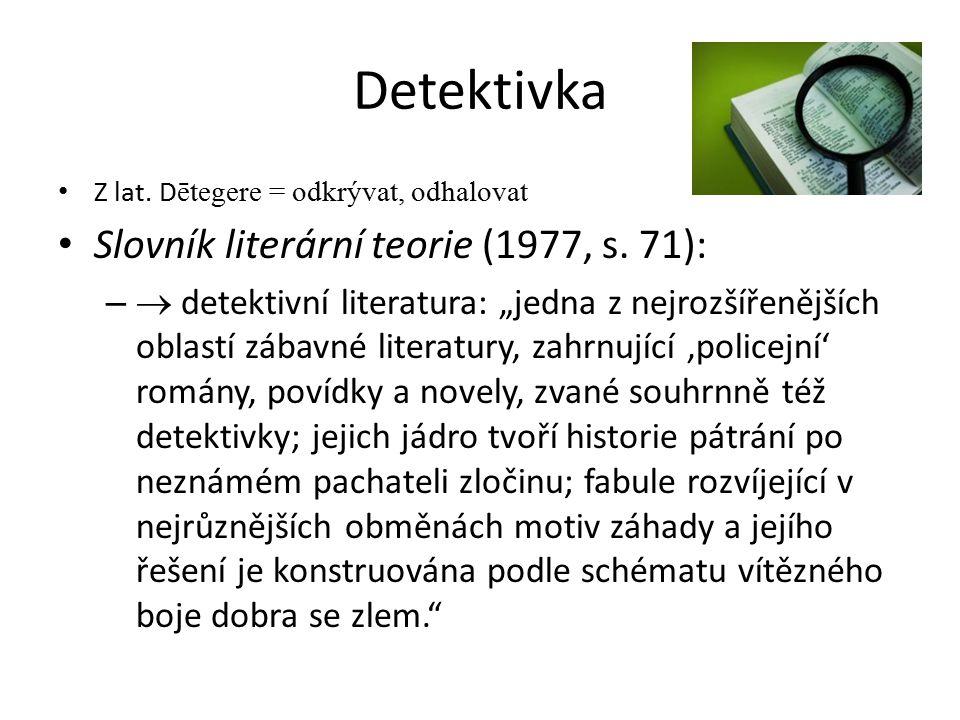 Detektivka Z lat. D ētegere = odkrývat, odhalovat Slovník literární teorie (1977, s.