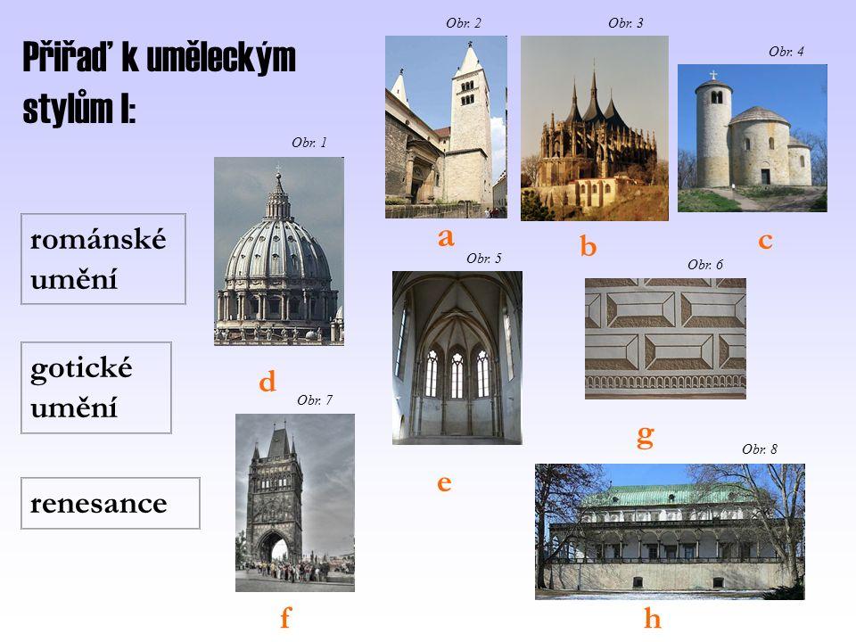Přiřaď k uměleckým stylům I: románské umění gotické umění renesance d a b c e f g h Obr.