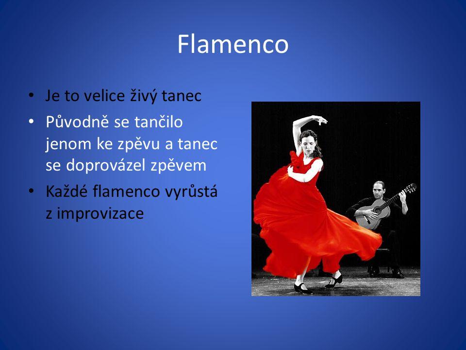 Flamenco Je to velice živý tanec Původně se tančilo jenom ke zpěvu a tanec se doprovázel zpěvem Každé flamenco vyrůstá z improvizace