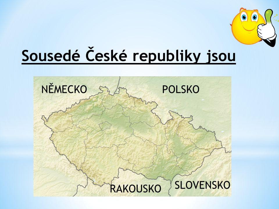 Sousedé České republiky jsou POLSKONĚMECKO RAKOUSKO SLOVENSKO