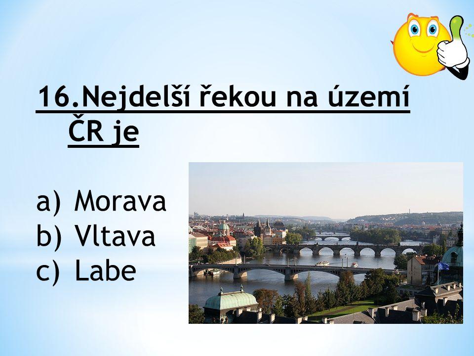 16.Nejdelší řekou na území ČR je a)Morava b)Vltava c)Labe