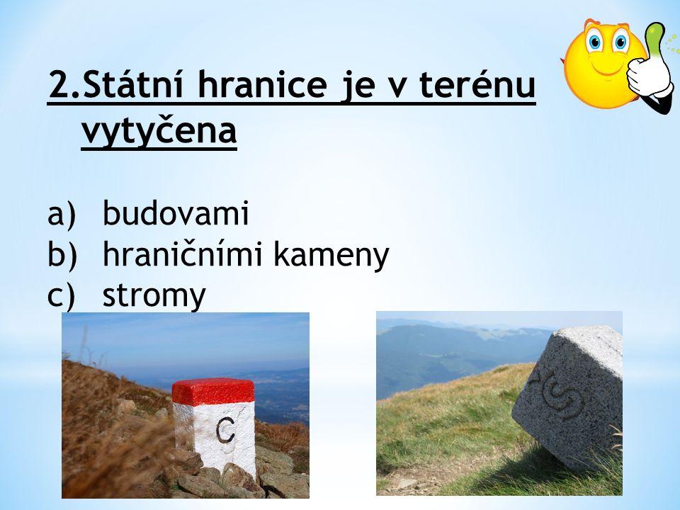 2.Státní hranice je v terénu vytyčena a)budovami b)hraničními kameny c)stromy