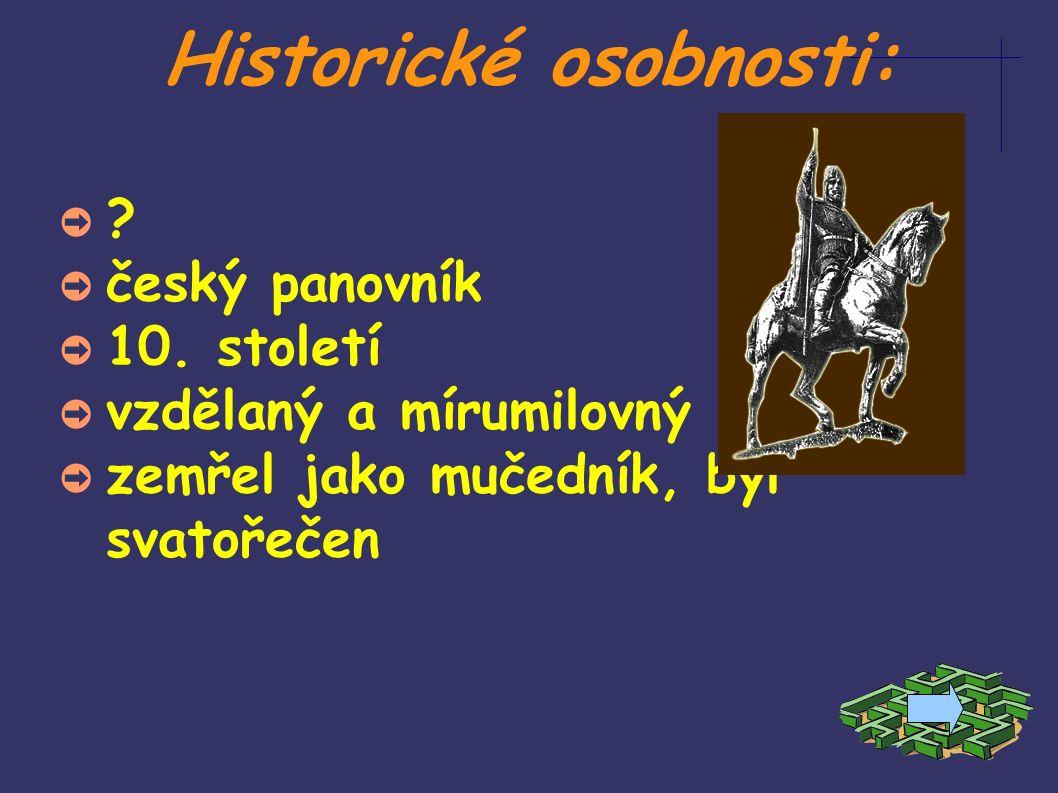 Historické osobnosti: ➲ .➲ český panovník ➲ 10.