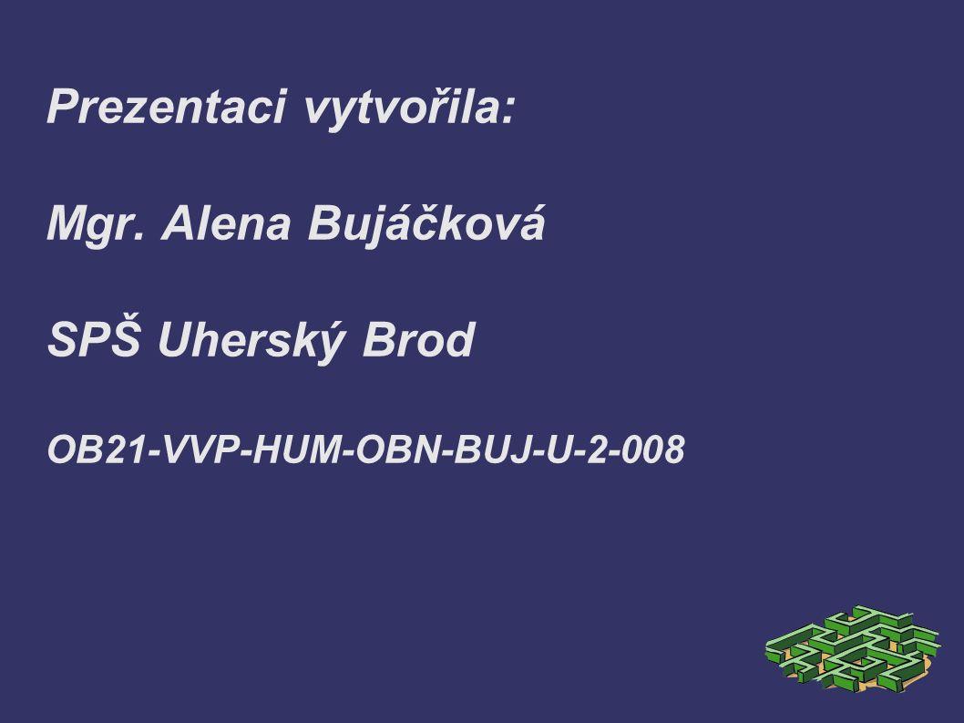 Prezentaci vytvořila: Mgr. Alena Bujáčková SPŠ Uherský Brod OB21-VVP-HUM-OBN-BUJ-U-2-008