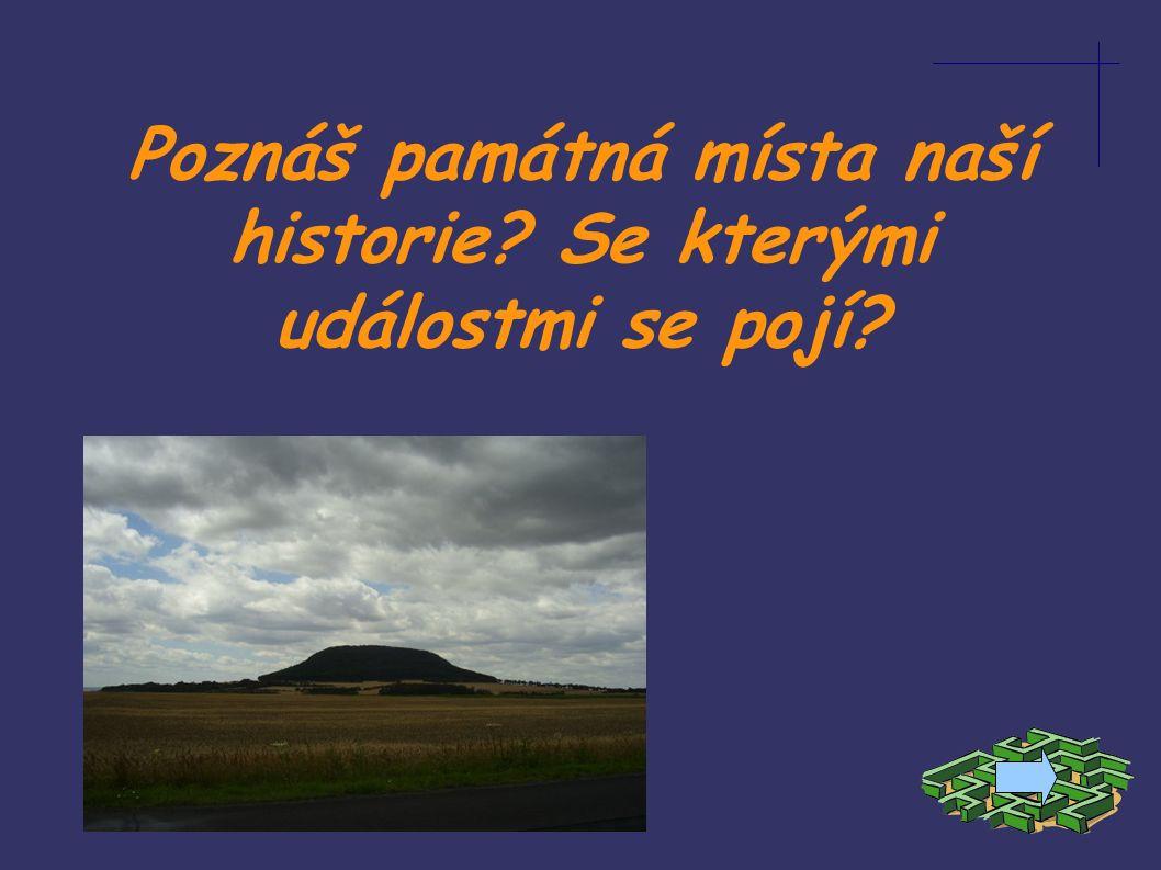 Poznáš památná místa naší historie? Se kterými událostmi se pojí?