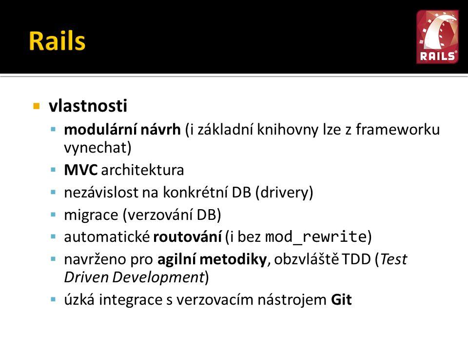  vlastnosti  modulární návrh (i základní knihovny lze z frameworku vynechat)  MVC architektura  nezávislost na konkrétní DB (drivery)  migrace (verzování DB)  automatické routování (i bez mod_rewrite )  navrženo pro agilní metodiky, obzvláště TDD (Test Driven Development)  úzká integrace s verzovacím nástrojem Git