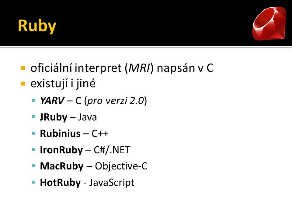 oficiální interpret (MRI) napsán v C  existují i jiné  YARV – C (pro verzi 2.0)  JRuby – Java  Rubinius – C++  IronRuby – C#/.NET  MacRuby – Objective-C  HotRuby - JavaScript