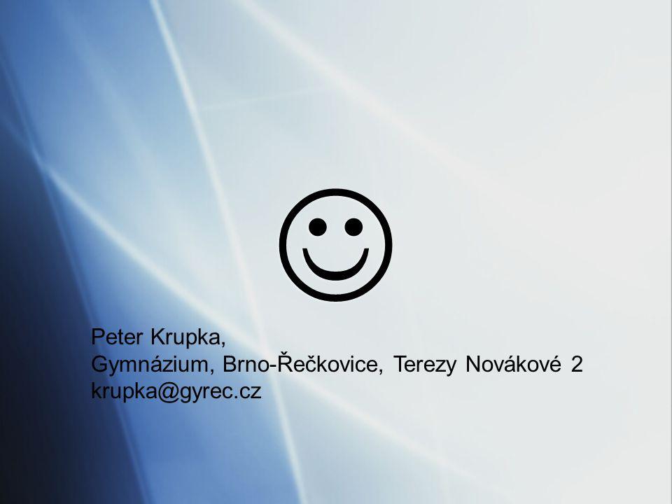 Peter Krupka, Gymnázium, Brno-Řečkovice, Terezy Novákové 2 krupka@gyrec.cz