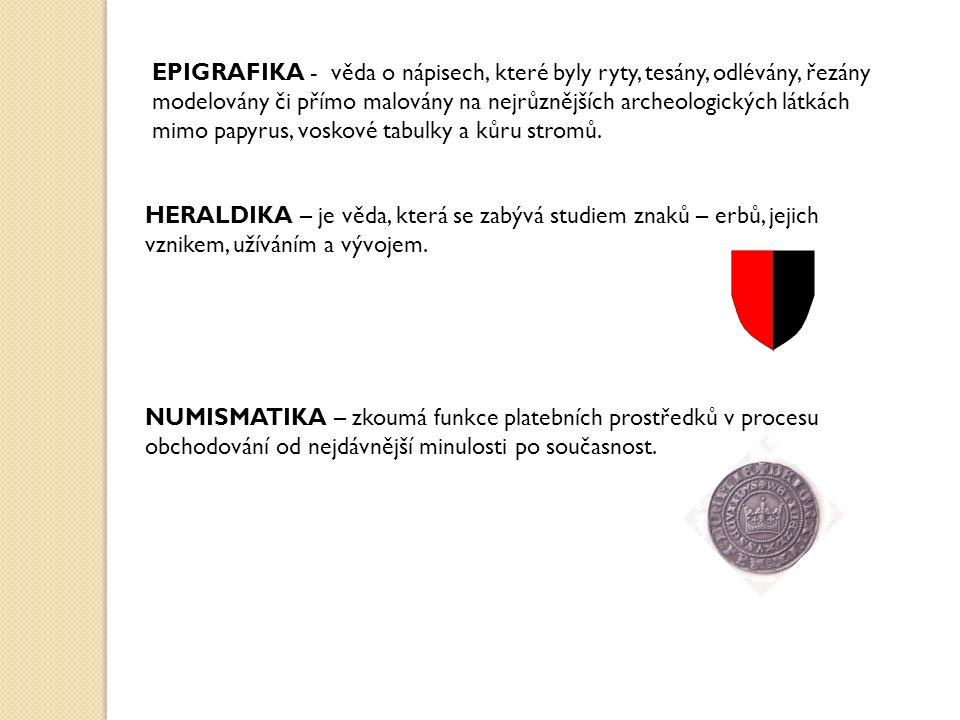 EPIGRAFIKA - věda o nápisech, které byly ryty, tesány, odlévány, řezány modelovány či přímo malovány na nejrůznějších archeologických látkách mimo papyrus, voskové tabulky a kůru stromů.