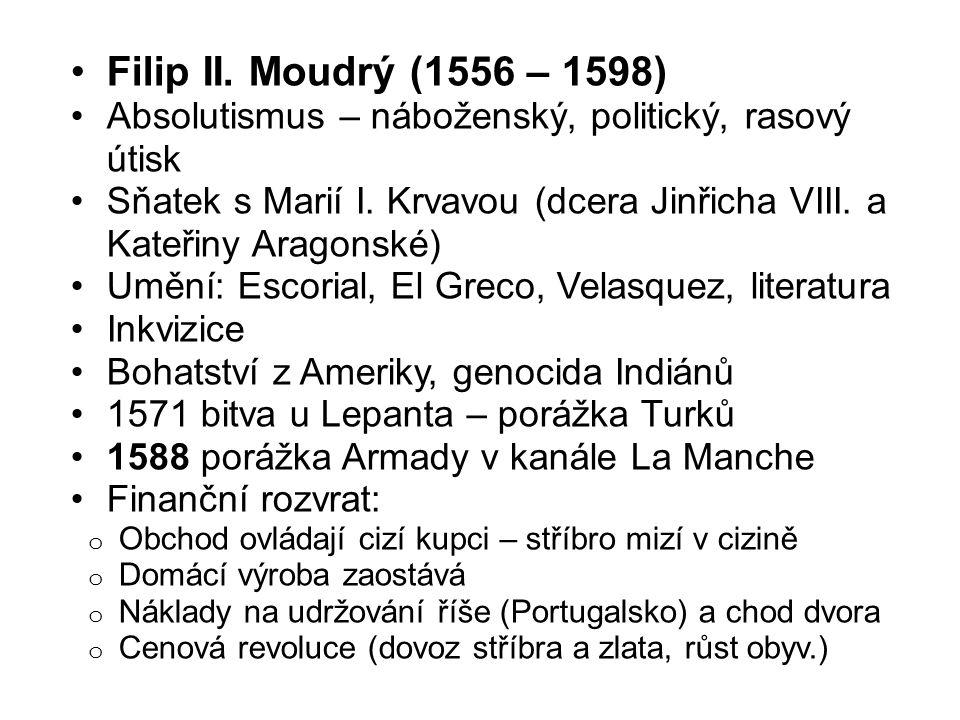 Filip II. Moudrý (1556 – 1598) Absolutismus – náboženský, politický, rasový útisk Sňatek s Marií I.