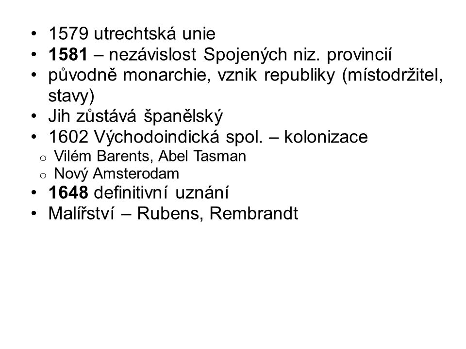 1579 utrechtská unie 1581 – nezávislost Spojených niz.