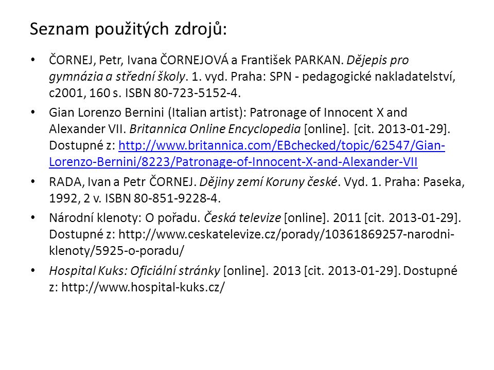 Seznam použitých zdrojů: ČORNEJ, Petr, Ivana ČORNEJOVÁ a František PARKAN.