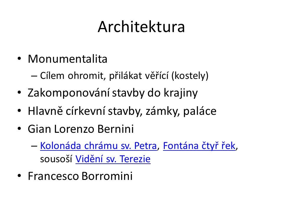 Architektura Monumentalita – Cílem ohromit, přilákat věřící (kostely) Zakomponování stavby do krajiny Hlavně církevní stavby, zámky, paláce Gian Lorenzo Bernini – Kolonáda chrámu sv.