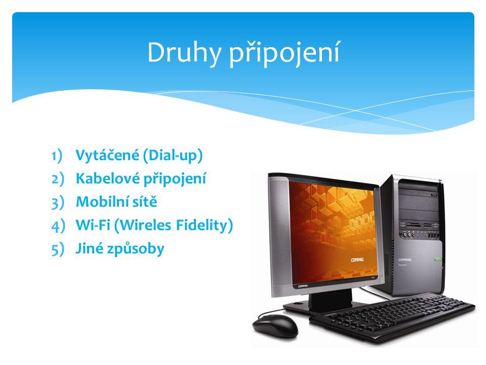 1)Vytáčené (Dial-up) 2)Kabelové připojení 3)Mobilní sítě 4)Wi-Fi (Wireles Fidelity) 5)Jiné způsoby Druhy připojení