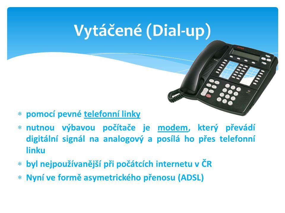  pomocí pevné telefonní linky  nutnou výbavou počítače je modem, který převádí digitální signál na analogový a posílá ho přes telefonní linku  byl nejpoužívanější při počátcích internetu v ČR  Nyní ve formě asymetrického přenosu (ADSL) Vytáčené (Dial-up)