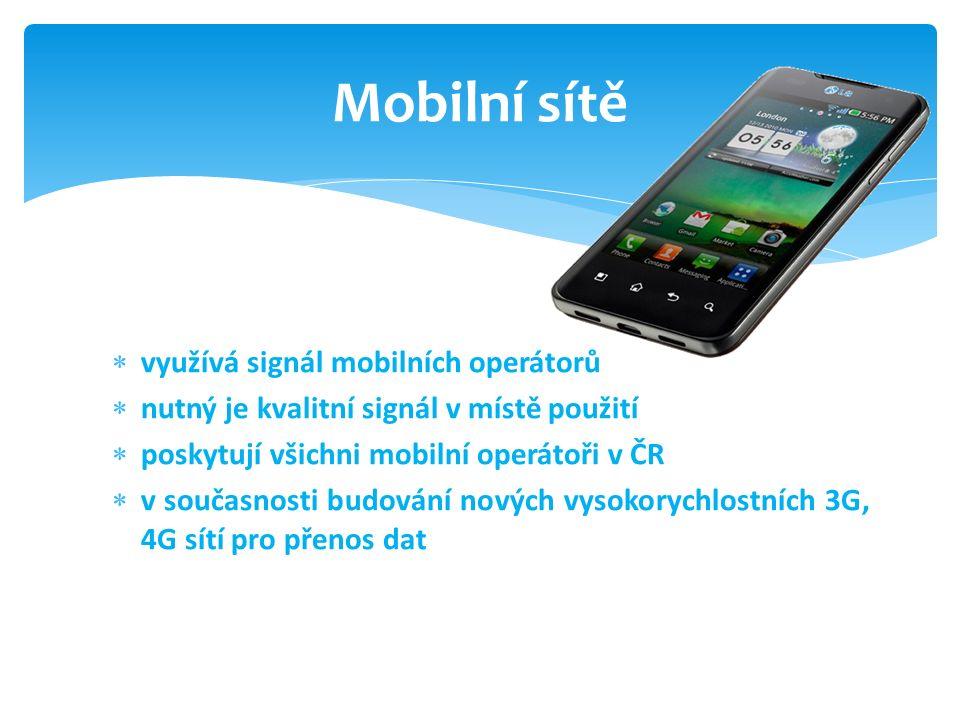 využívá signál mobilních operátorů  nutný je kvalitní signál v místě použití  poskytují všichni mobilní operátoři v ČR  v současnosti budování nových vysokorychlostních 3G, 4G sítí pro přenos dat Mobilní sítě