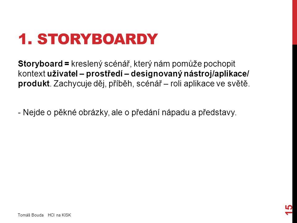 1. STORYBOARDY Storyboard = kreslený scénář, který nám pomůže pochopit kontext uživatel – prostředí – designovaný nástroj/aplikace/ produkt. Zachycuje