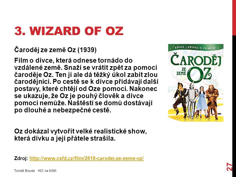 3. WIZARD OF OZ Čaroděj ze země Oz (1939) Film o dívce, která odnese tornádo do vzdálené země.